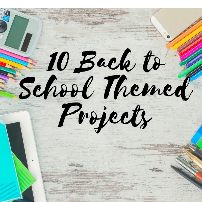 10 Back to School Themed Projects & Free Printables