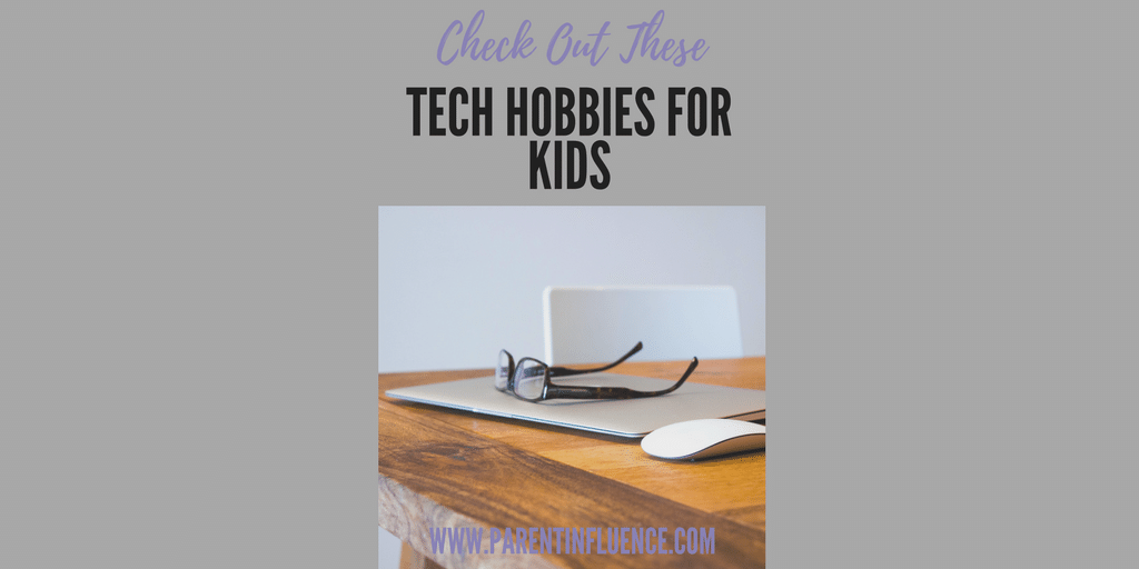 Tech Hobbies To Encourage In Your Kids