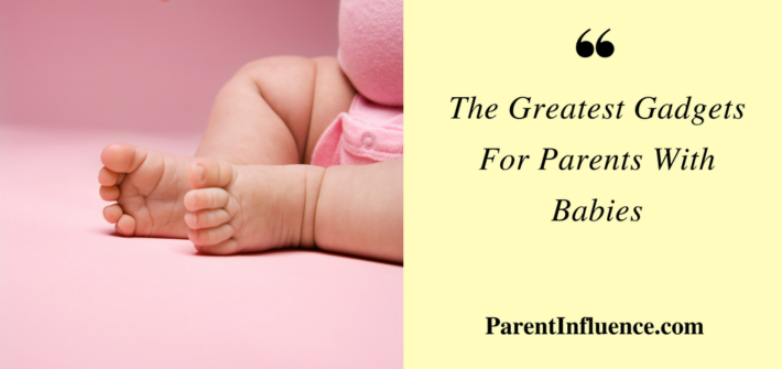 The Greatest Gadgets For Parents With Babies